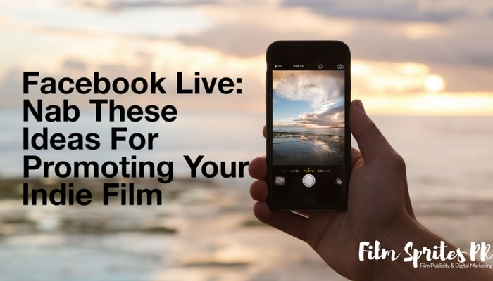 facebook-live_-nab-these-ideas-for-promoting-your-indie-film-min