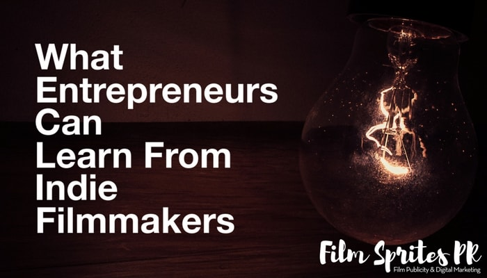 what-entrepreneurs-can-learn-from-indie-filmmakers-min