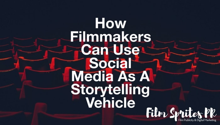 how-filmmakers-can-use-social-media-as-a-storytelling-vehicle-film-sprites-pr2-min