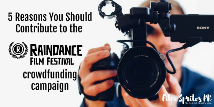 5 Reasons You Should Contribute to the Raindance Film Festival Crowdfunding Campaign