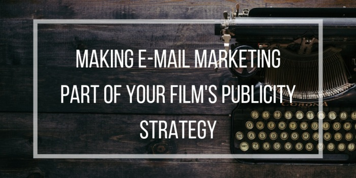 making-email-marketing-part-of-your-films-publicity-strategy