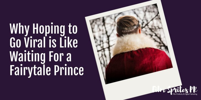 Why hoping to go viral is like waiting for a fairytale prince