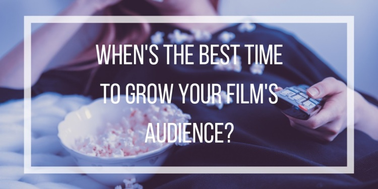 when to grow your film's audience