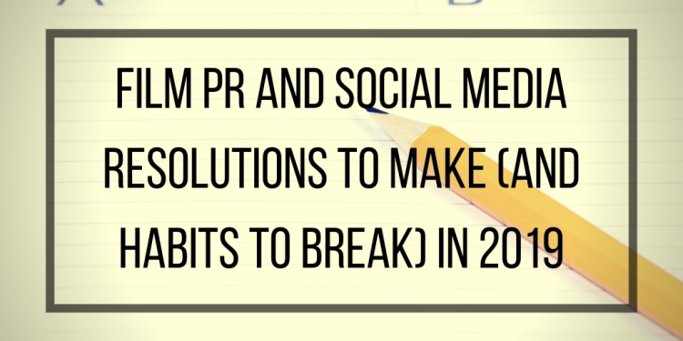2019 resolutions film publicity and social media