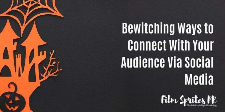 Bewitching Ways to Connect With Your Audience Via Social Media